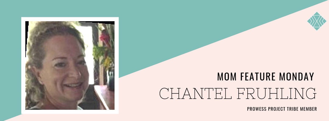 Mom Feature Monday – Chantel Fruhling, Prowess Project Tribe