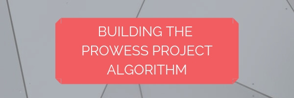 Building the Prowess Project Algorithm