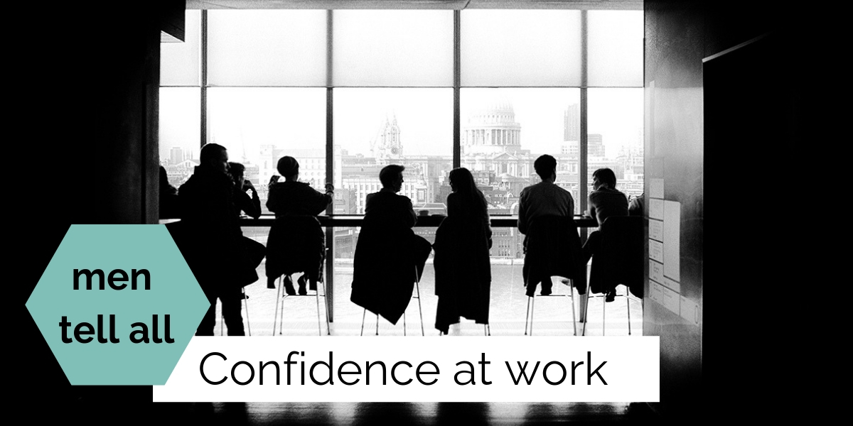 Men Tell All: Confidence at Work