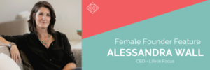 Female Founder Feature, Alessandra Wall, Life in Focus