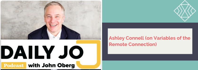 Podcast: DailyJo by John Oberg; Ashley Connell (on the Variables of Remote Connection)
