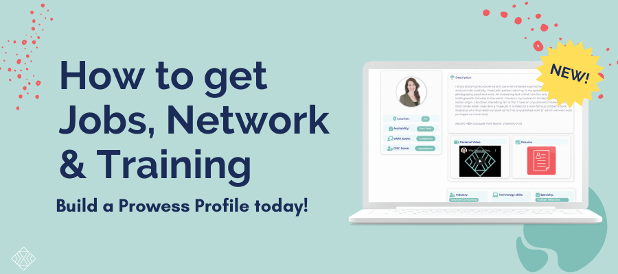 Prowess Profile – How to get Jobs, a Network & Training